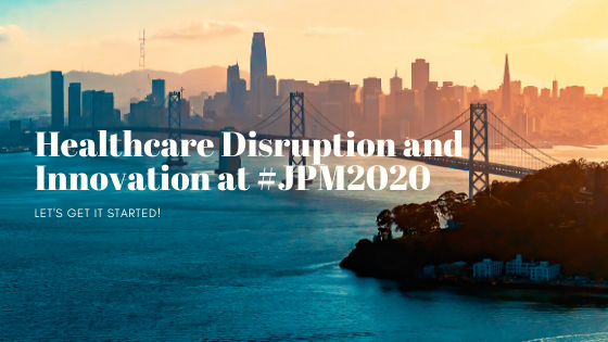 Healthcare Disruption and Innovation at #JPM2020