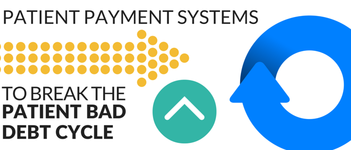 PATIENT_PAYMENT_SYSTEMS_TO_BREAK_PATIENT_BAD_DEBT_CYCLE.png