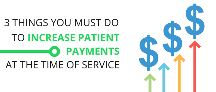 3_THINGS_YOU_MUST_DO_TO_INCREASE_PATIENT_PAYMENTSAT_THE_TIME_OF_SERVICE.png